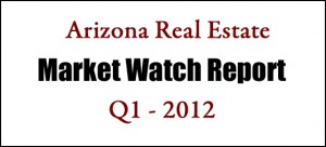 The Arizona real estate market and economic watch report for Q1 of 2012 - Maricopa and Pinal counties.
